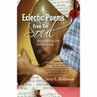 Eclectic Poems From The Soul 9781441549815 by Jerry L Robinson Paperback
