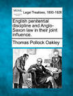 English Penitential Discipline and Anglo-Saxon Law in Their Joint Influence. by Thomas Pollock Oakley (Paperback / softback, 2010)