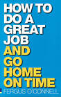How to Do a Great Job... and Go Home on Time by Fergus O'Connell (Paperback, 2005)