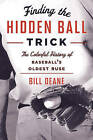 Finding the Hidden Ball Trick: The Colorful History of Baseball's Oldest Ruse by Bill Deane (Paperback, 2015)