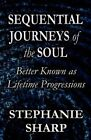 Sequential Journeys of the Soul: Better Known as Lifetime Progressions by Stephanie Sharp (Paperback / softback, 2011)