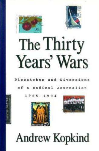 The Thirty Years' Wars: Dispatches and Diversions of a Radical Journalist, 1965-