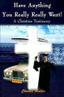 Have Anything You Really Really Want!: A Christian Testimony by Charles Humphrey Muller (Paperback / softback, 2000)