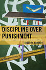 Discipline Over Punishment: Successes and Struggles with Restorative Justice in Schools by Trevor Gardner (Hardback, 2016)