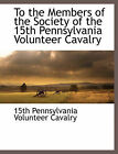 To the Members of the Society of the 15th Pennsylvania Volunteer Cavalry by BCR (Bibliographical Center for Research) (Paperback / softback, 2010)