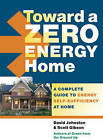 Toward a Zero Energy Home: A Complete Guide to Energy Self-sufficiency at Home by David Johnston, Scott Gibson (Paperback, 2010)