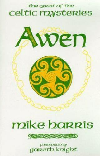 Awen, the Quest of the Celtic Mysteries  Mike Harris, Foreword by Gareth Knight