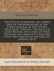 The Dvtch Vsurpation, Or, a Brief View of the Behaviours of the States-General of the United Provinces, Towards the Kings of Great Britain with Some of Their Cruelties and Injustices Exercised Upon the Subjects of the English Nation (1672) by William De Britaine (Paperback / softback, 2010)