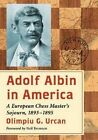 Adolf Albin in America: A European Chess Master's Sojourn, 1893-1895 by Olimpiu G. Urcan (Paperback, 2014)