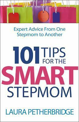 101 Tips for the Smart Stepmom : Expert Advice from One Stepmom to Another by...