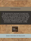D. Bancrofts Rashnes in Rayling Against the Church of Scotland Noted in an Answere to a Letter of a Worthy Person of England, and Some Reasons Rendred, Why the Answere Thereunto Hath Not Hitherto Come Foorth. (1590) by John Davidson (Paperback / softback, 2010)