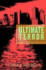 Ultimate Terror 9780595676354 by Carole Holden Hardcover