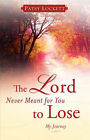 The Lord Never Meant for You to Lose by Patsy Lockett (Paperback / softback, 2007)