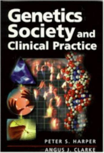 Genetics Society and Clinical Practice Harper, Peter, Clarke, Angus, Clarke, An