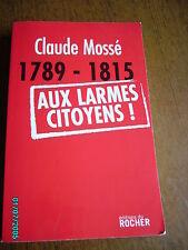 Claude Mossé : 1789-1815 Aux Larmes Citoyens !