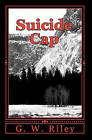 Suicide Cap by G W Riley (Paperback / softback, 2010)