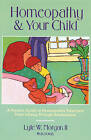 Homeopathy and Your Child: A Parent's Guide to Homeopathic Treatment from Infancy Through Adolescence by Lyle W. Morgan (Paperback, 1992)