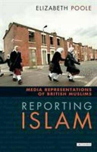 Reporting Islam: Medien Representations und Britisch Muslime By Poole, Elizabeth