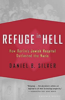 Refuge in Hell: How Berlin's Jewish Hospital Outlasted the Nazis by Daniel B....