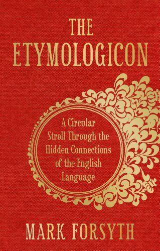 1 of 1 - The Etymologicon: A Circular Stroll through the H... by Forsyth, Mark 1848313071