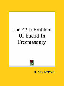 NEW-The-47th-Problem-Of-Euclid-In-Freemasonry-by-H-P-H-Bromwell
