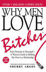 Why Men Love Bitches: From Doormat to Dreamgirl - A Woman's Guide to Holding Her Own in a Relationship by Sherry Argov (Paperback, 2002)