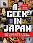 A Geek in Japan: Discovering the Land of Manga, Anime, ZEN, and the Tea Ceremony by Hector Garcia (Paperback, 2011)