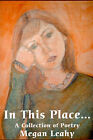 In This Place: A Collection of Poetry by Megan Leahy (Paperback / softback, 2002)