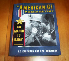 The American GI in Europe World War II Vol. 1 : The March to D-Day by J. E. Kaufmann and H. W. Kaufmann (2009, Hardcover)