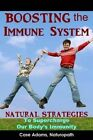 Boosting the Immune System: Natural Strategies to Supercharge Our Body's Immunity by Case Adams Naturopath (Paperback / softback, 2014)