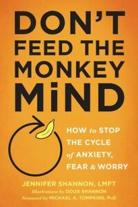 Don-039-t-Feed-the-Monkey-Mind-How-to-Stop-the-Cycle-of-Anxiety-Fear-amp-Worry
