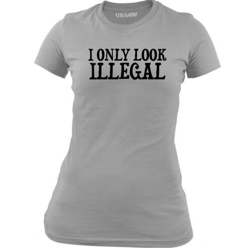 Original Ladies I Only Look Illegal Protest T-Shirt