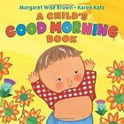 A Child's Good Morning Book by Margaret Wise Brown (Board book, 2016)