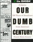 Our Dumb Century by Scott Dikkers (Paperback, 2007)