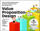 Value Proposition Design: How to Create Products and Services Customers Want by Trish Papadakos, Patricia Papadakos, Alexander Osterwalder, Alan Smith, Gregory Bernarda, Yves Pigneur (Paperback, 2014)