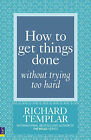 How to Get Things Done without Trying Too Hard by Richard Templar (Paperback, 2009)