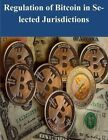 Regulation of Bitcoin in Selected Jurisdictions by The Law Library of Congress (Paperback / softback, 2014)