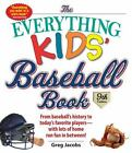 Everything® Kids: Baseball Book : From Baseball's History to Today's Favorite Players--With Lots of Home Run Fun in Between! by Greg Jacobs (2016, Paperback)