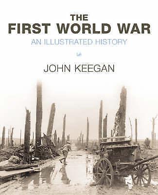 """AS NEW"" Keegan, John, First World War: An Illustrated History Book"