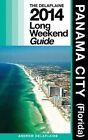 Panama City (Fla.) the Delaplaine 2014 Long Weekend Guide by Andrew Delaplaine (Paperback / softback, 2014)