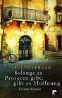 Solange es Prosecco gibt, gibt es Hoffnung von Fulvio Ervas (2013, Taschenbuch)