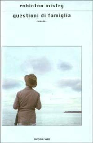 Questioni di famiglia - Rohinton Mistry (Arnoldo Mondadori Editore) [2003]