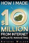 How I Made $10 Million from Internet Affiliate Marketing by MR Antoine Walker, Antoine Walker (Paperback / softback, 2012)