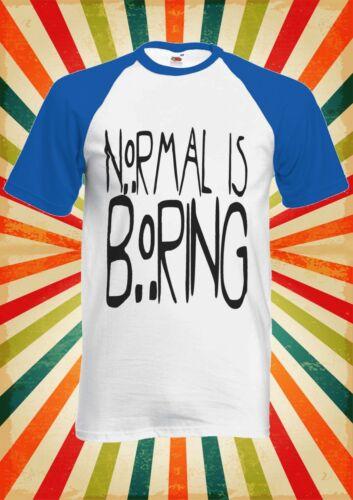 Normal is Boring Funny Novelty Men Women Long Short Sleeve Baseball T Shirt 1214