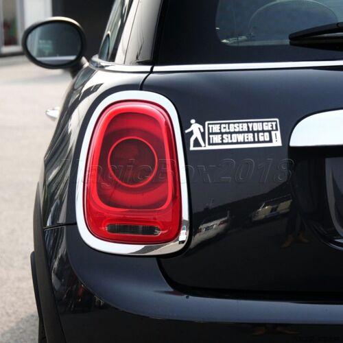 "/""THE CLOSER YOU GET SLOWER I Go/"" Car//Window JDM  VAG EURO Funny Decal Sticker"