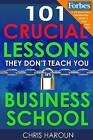 101 Crucial Lessons They Don't Teach You in Business School by Chris Haroun (Paperback / softback, 2015)