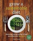 Grow a Sustainable Diet: Planning and Growing to Feed Ourselves and the Earth by Cindy Conner (Paperback, 2014)