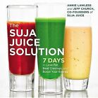 The Suja Juice Solution: 7 Days to Lose Fat, Beat Cravings, and Boost Your Energy by Annie Lawless, Jeff Church, Suja Juice (Hardback, 2015)