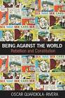 Being Against the World: Rebellion and Constitution by Oscar Guardiola-Rivera (Paperback, 2008)
