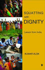 Squatting with Dignity: Lessons from India by Alok Kumar (Hardback, 2010)